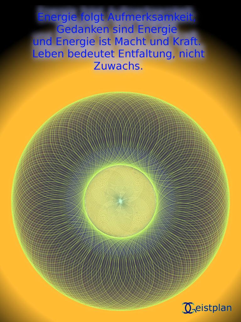 """Ein psychodelsches Mandala oder Energiebild von einem Torus. Mit der Aufschrift """"Energie folgt Aufmerksamkeit, Gedanken sind Energie und Energie ist Macht und Kraft. Leben bedeutet Entfaltung, nicht Zuwachs."""