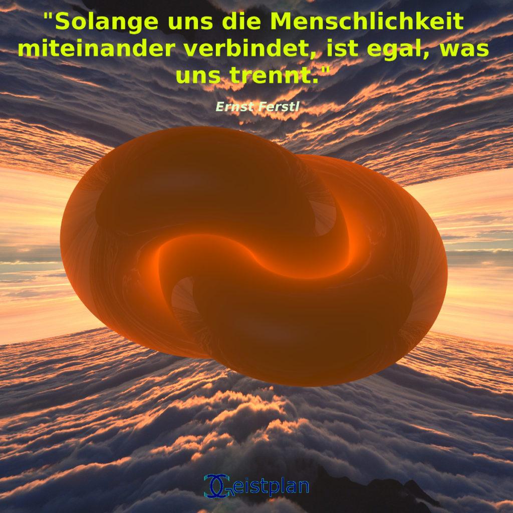 """Bild von zwei leuchtenden orangefarbenen Tori, die sich ineinander kreuzen und vereinen. Darüber der Spruch von Ernst Ferstl """"Solange uns die Menschlichkeit miteinander verbindet, ist egal, was uns trennt. """""""