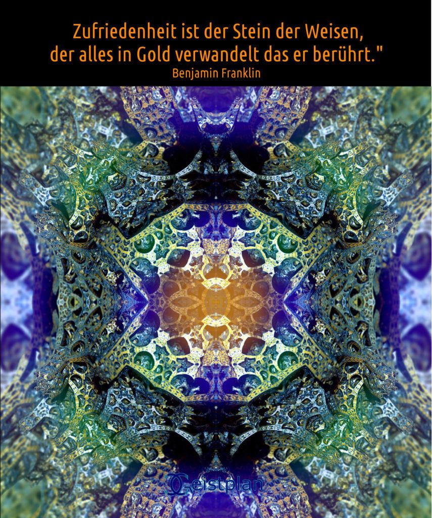 Bild von einem komplexem Muster in allen möglichen Farben, welches 3 dimensional wirkt. darüber der Spruch: Zufriedenheit ist der Stein der Weisen, der alles in Gold verwandelt das er berührt. von Benjamin Franklin
